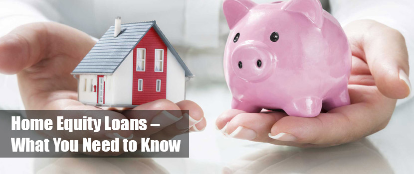 Home Equity Loans – What You Need to Know
