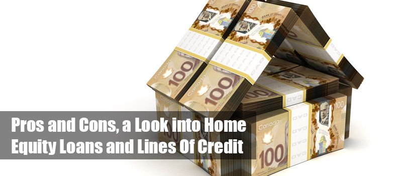 Pros and Cons, a Look into Home Equity Loans and Lines Of Credit