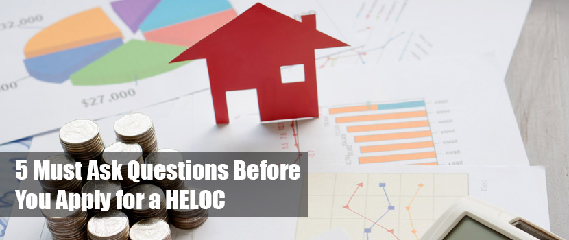 5 Must Ask Questions Before You Apply for a HELOC